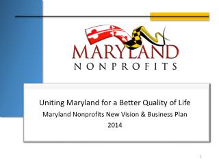 Uniting Maryland for a Better Quality of Life Maryland Nonprofits New Vision & Business Plan 2014