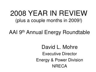 2008 YEAR IN REVIEW (plus a couple months in 2009!) AAI 9 th  Annual Energy Roundtable