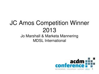 JC Amos Competition Winner 2013 Jo Marshall & Marketa Mannering  MDSL International