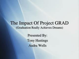 The Impact Of Project GRAD  (Graduation Really Achieves Dreams)