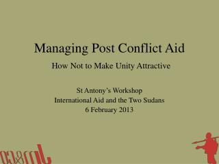 Managing Post Conflict Aid How Not to Make Unity Attractive