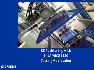 EZ Positioning with  SINAMICS S120 Testing Application