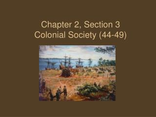 Chapter 2, Section 3 Colonial Society (44-49)