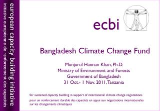 Bangladesh Climate Change Fund  Munjurul Hannan Khan, Ph.D.   Ministry of Environment and Forests