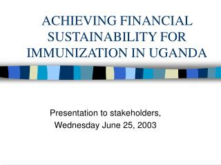 ACHIEVING FINANCIAL SUSTAINABILITY FOR IMMUNIZATION IN UGANDA