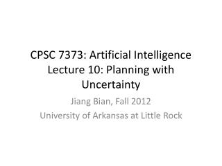 CPSC 7373: Artificial Intelligence Lecture 10: Planning with Uncertainty