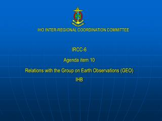 IRCC-6 Agenda item 10 Relations with the Group on Earth Observations (GEO) IHB