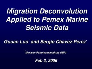 Migration Deconvolution Applied to Pemex Marine Seismic Data