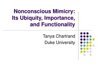 Nonconscious Mimicry:  Its Ubiquity, Importance, and Functionality