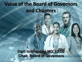 Dipti Itchhaporia,MD , FACC Chair, Board of Governors
