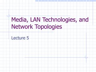 Media, LAN Technologies, and Network Topologies