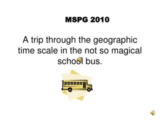 A trip through the geographic time scale in the not so magical school bus.
