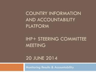 Country Information and accountability platform IHP + steering Committee meeting 20 June 2014