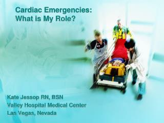 Cardiac Emergencies:  What is My Role?