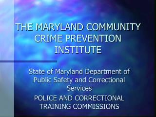 THE MARYLAND COMMUNITY CRIME PREVENTION INSTITUTE