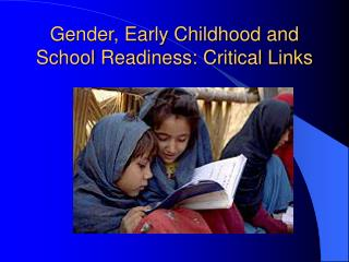 Gender, Early Childhood and School Readiness: Critical Links