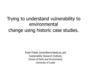Trying to understand vulnerability to environmental  change using historic case studies.