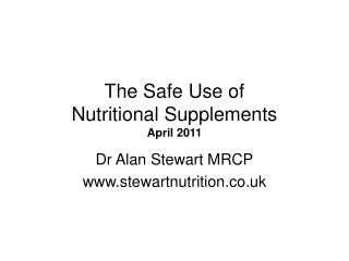 The Safe Use of  Nutritional Supplements April 2011