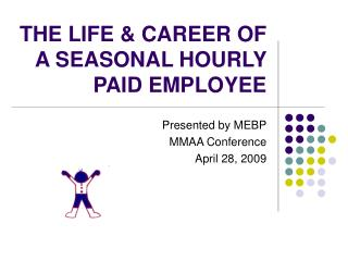 THE LIFE & CAREER OF A SEASONAL HOURLY PAID EMPLOYEE