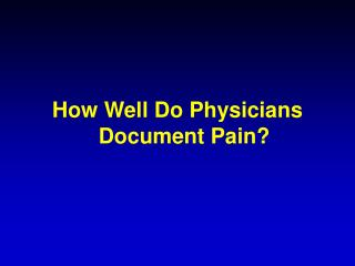 How Well Do Physicians Document Pain?