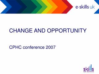 CHANGE AND OPPORTUNITY    CPHC conference 2007