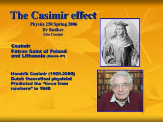 The Casimir effect  Physics 250 Spring 2006 Dr Budker Eric Corsini