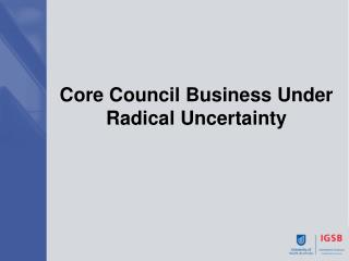Core Council Business Under Radical Uncertainty