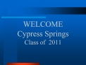 WELCOME Cypress Springs Class of  2011