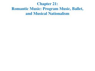 Chapter 21: Romantic Music: Program Music, Ballet, and Musical Nationalism
