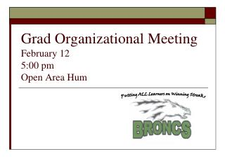 Grad Organizational Meeting February 12 5:00 pm Open Area Hum