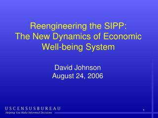 Reengineering the SIPP:  The New Dynamics of Economic Well-being System