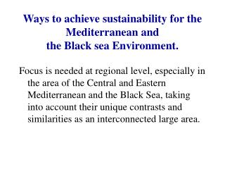 Ways to achieve sustainability for the Mediterranean and  the Black sea Environment.