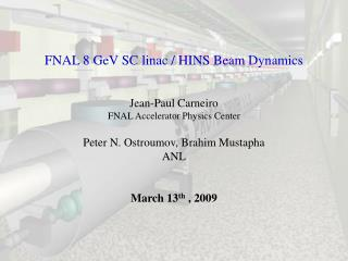 FNAL 8 GeV SC linac / HINS Beam Dynamics Jean-Paul Carneiro FNAL Accelerator Physics Center