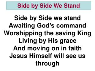 Side by Side we stand Awaiting God's command Worshipping the saving King Living by His grace