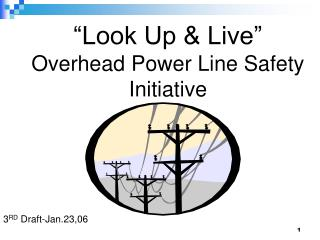 """Look Up & Live"" Overhead Power Line Safety Initiative"