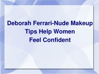 Deborah Ferrari-Nude Makeup  Tips Help Women  Feel Confident