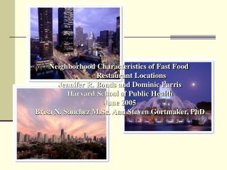 Neighborhood Characteristics of Fast Food  	Restaurant Locations Jennifer R. Bonds and Dominic Farris Harvard School of