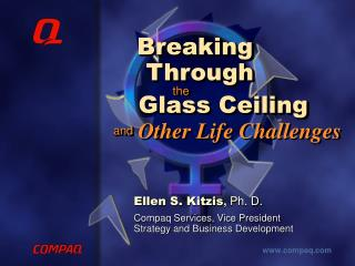 Ellen S. Kitzis ,  Ph. D. Compaq Services, Vice President Strategy and Business Development