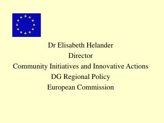 Dr Elisabeth Helander Director Community Initiatives and Innovative Actions  DG Regional Policy