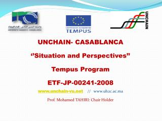 UNCHAIN- CASABLANCA ''Situation and Perspectives'' Tempus  Program ETF-JP-00241-2008