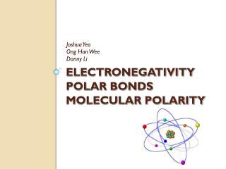 ELECTRONEGATIVITY POLAR BONDS MOLECULAR POLARITY