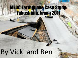 MEDC Earthquake Case Study: Fukushima, Japan 2011