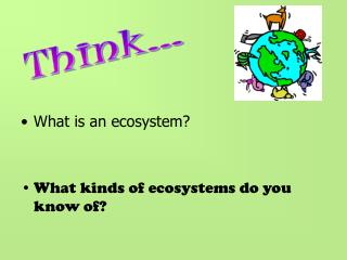 What is an ecosystem? What kinds of ecosystems do you know of?
