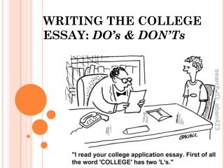 WRITING THE COLLEGE ESSAY:  DO's & DON'Ts
