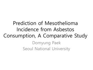 Prediction of Mesothelioma Incidence from Asbestos Consumption, A Comparative Study