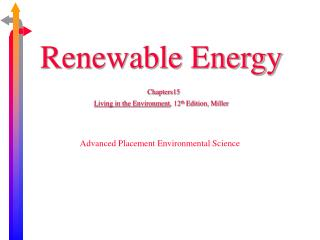 Renewable Energy Chapters15 Living in the Environment , 12 th  Edition, Miller