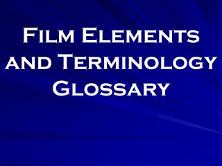 Film Elements and Terminology Glossary