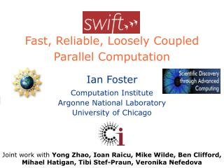 Swift Fast, Reliable, Loosely Coupled Parallel Computation
