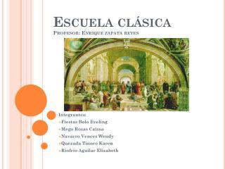 Escuela clásica Profesor: Enrique zapata reyes