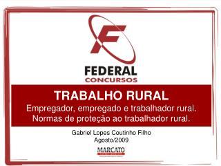 TRABALHO RURAL Empregador, empregado e trabalhador rural. Normas de proteção ao trabalhador rural.